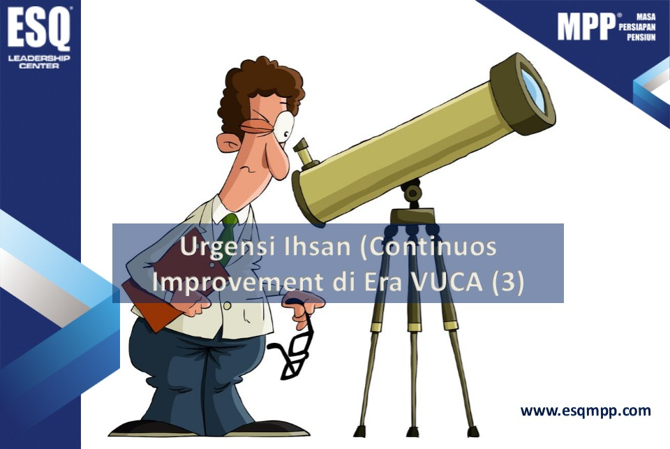 Urgensi Ihsan (Continuous improvement) di Era VUCA